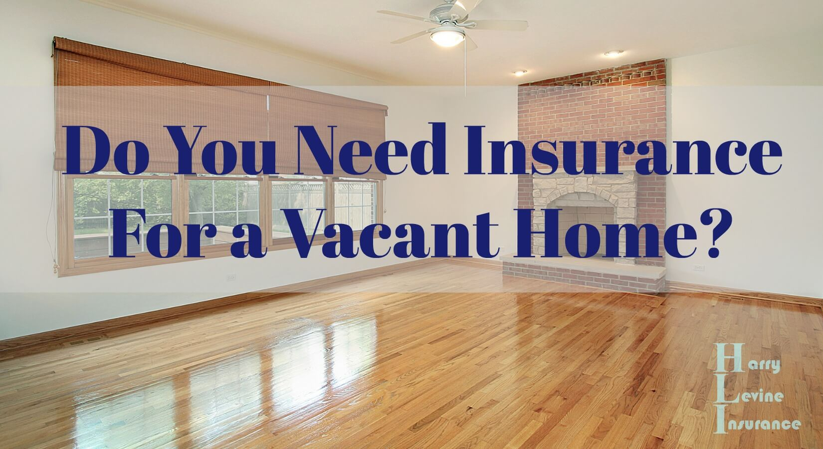 Do You Need Insurance For A Vacant Home Harry Levine Insurance